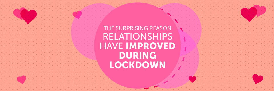 The surprising reason relationships have improved during lockdown
