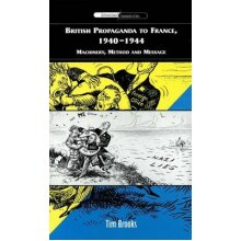 British Propaganda to France, 1940-1944: Machinery, Method and Message - Used