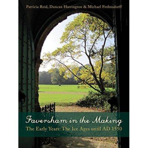 Faversham in the Making by Reid & PatriciaFrohnsdorff & MichaelHarrington & Duncan