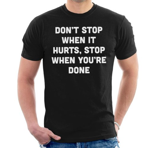 Dont Stop When It Hurts Stop When Youre Done Text Men's T-Shirt