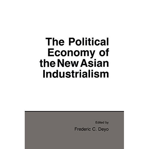 The Political Economy of the New Asian Industrialism (Cornell Studies in Political Economy)