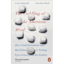 Coddling of the American Mind, The: How Good Intentions and Bad Ideas Are Setting Up a Generation for Failure