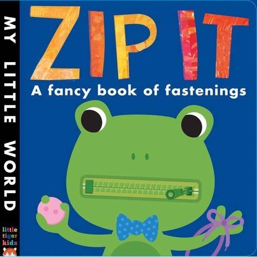 Zip It: A fancy book of fastenings (My Little World)