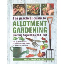 Practical Guide to Allotment Gardening: Growing Vegetables and Fruit