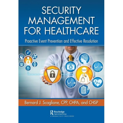 Security Management for Healthcare by Scaglione & Bernard J.