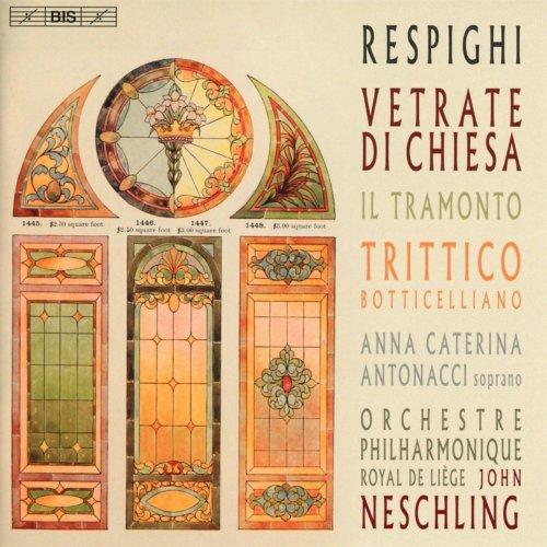 Respighi: Vetrate Di Chiesa [Anna Caterina Antonacci; Orchestre Philharmonique Royal de Liège; John Neschling] [Bis: BIS2250]