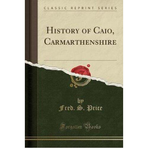 History of Caio, Carmarthenshire (Classic Reprint)