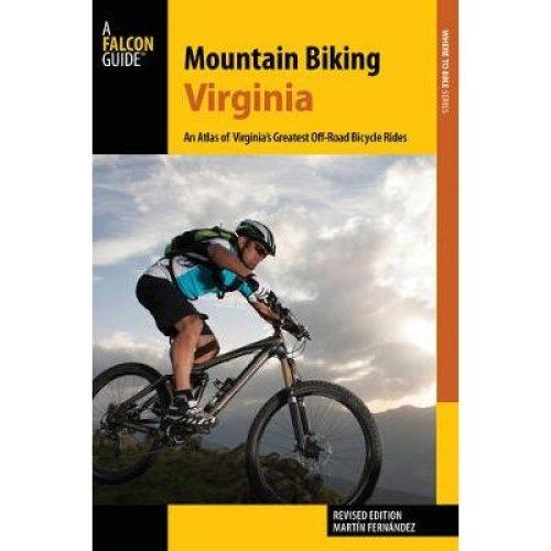 Mountain Biking Virginia: An Atlas of Virginia's Greatest off-Road Bicycle Rides