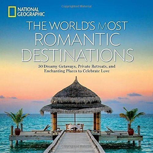 The World's Most Romantic Destinations (National Geographic Traveler)