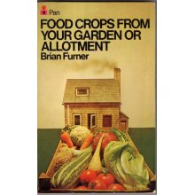 Food crops from your garden or allotment (Small garden series) , Brian George Furner - Used