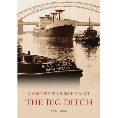The Manchester Ship Canal: The Big Ditch