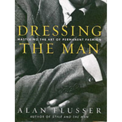Dressing the Man: Mastering the Art of Permanent Fashion (Hardcover)