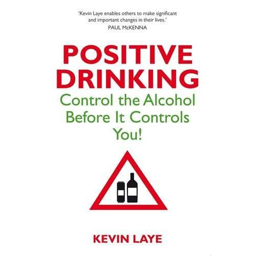 Positive Drinking: Control The Alcohol Before It Controls You