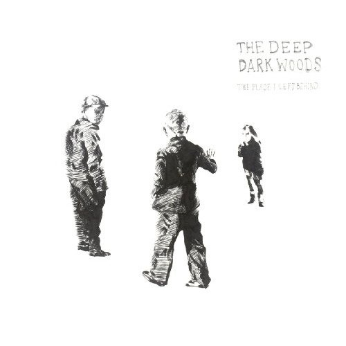 The Deep Dark Woods - the Place I Left Behind [CD]