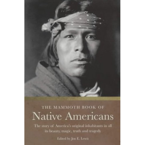 The Mammoth Book of Native Americans: The Story of America's Original Inhabitants in All Its Beauty, Magic, Truth and Tragedy (Mammoth Books)