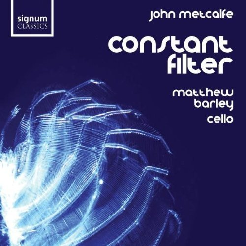 Matthew Barley (cello and electronics) - Metcalfe: Constant Filter [CD]