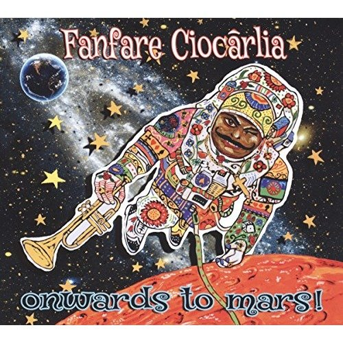 Fanfare Ciocarlia - Onwards to Mars! - Fanfare Ciocarlia [CD]