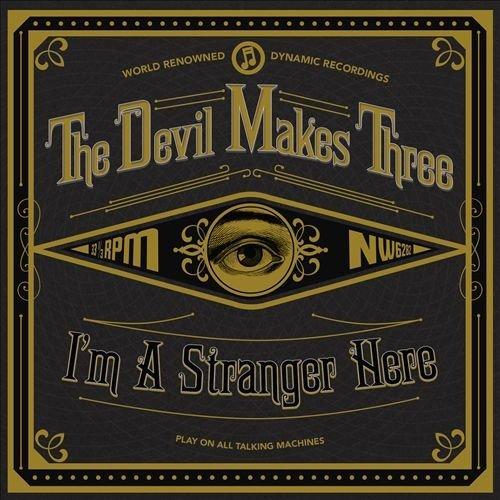 The Devil Makes Three - Im a Stranger Here [CD]