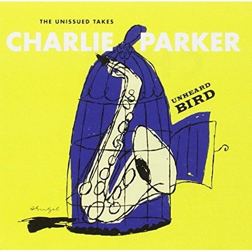 Charlie Parker - Unheard Bird: the Unissued Takes [CD]