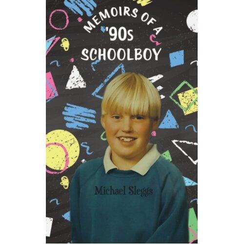 Memoirs of a 90s Schoolboy by Sleggs & Michael