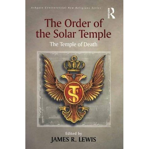 The Order of the Solar Temple: The Temple of Death (Routledge New Religions)