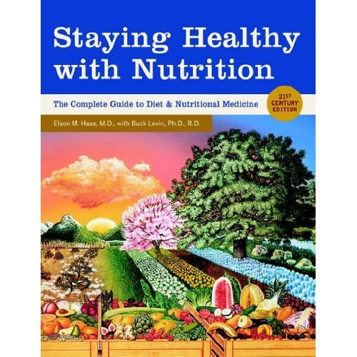 Staying Healthy with Nutrition: The Complete Guide to Diet and Nutritional Medicine - Twenty-First Century Edition