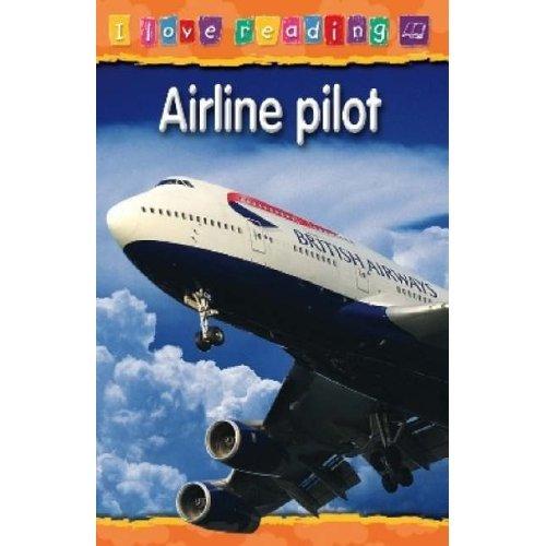 Airline Pilot: Purple Reading Level (I Love Reading)