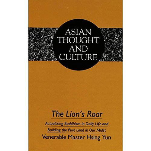 The Lion's Roar: Actualizing Buddhism in Daily Life and Building the Pure Land in Our Midst: 006 (Asian Thought and Culture)