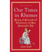 Our Times in Rhymes: Being a Prosodical Chronicle of Our Damnable Age