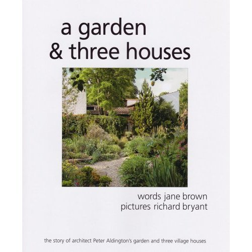 A Garden and Three Houses: The Story of Architect Peter Aldington's Garden and Three Village Houses