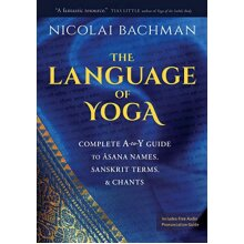 The Language of Yoga: Complete A-To-Y Guide to Asana Names - Used