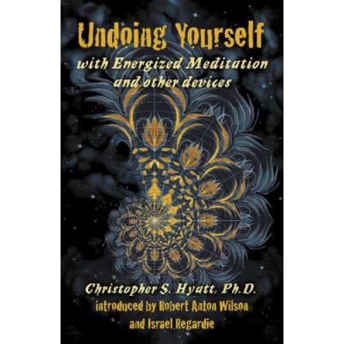 Undoing Yourself With Energized Meditation amp Other Devices by Christopher S Hyatt