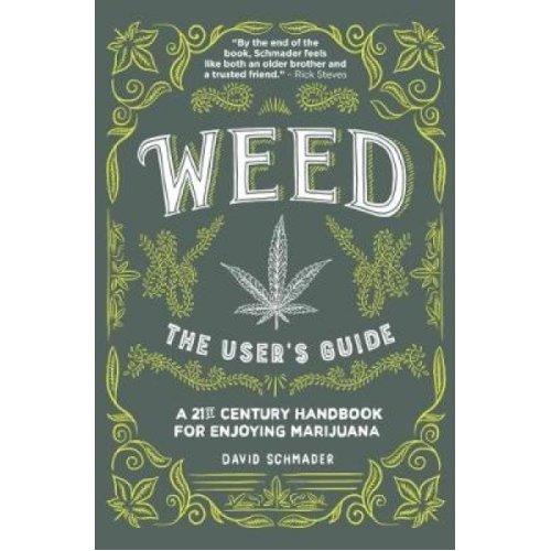 Weed The Users Guide  A 21st Century Handbook for Enjoying Marijuana by David Schmader