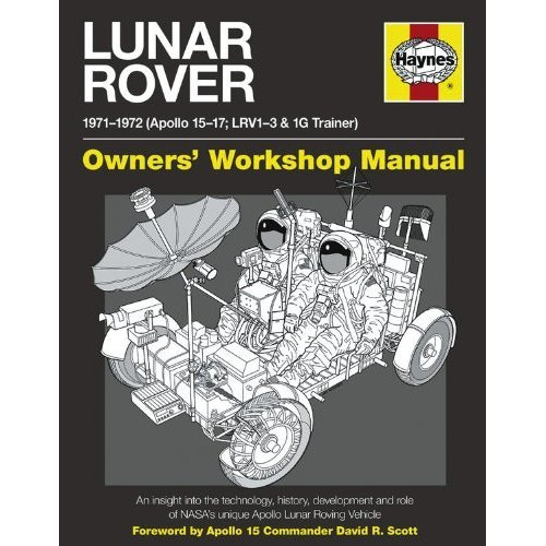 Lunar Rover Manual: An Insight into the Technology, History, Development and Role of NASA's Unique Apollo Lunar Roving Vehicle (Owners Workshop Ma...