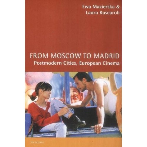 From Moscow to Madrid: Postmodern Cities, European Cinema (Cinema and Society)
