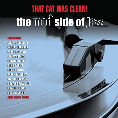 That Cat Was Clean! the Mod Side of Jazz [double Cd]