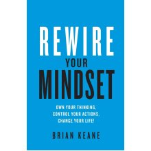 Rewire Your Mindset Own Your Thinking by Brian Keane