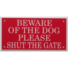 BEWARE OF THE DOG PLEASE SHUT THE GATE