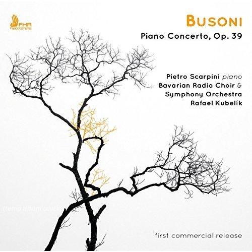 Bavarian Radio Choir and Orchestra and Rafael Kubelik Pietro Scarpini - Busoni: Piano Concerto, Op. 39 [CD]