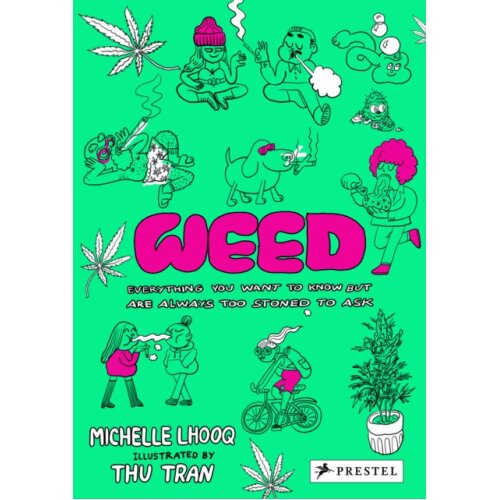 Weed Everything You Want to Know But Are Always Too Stoned to Ask by Lhooq & Michelle
