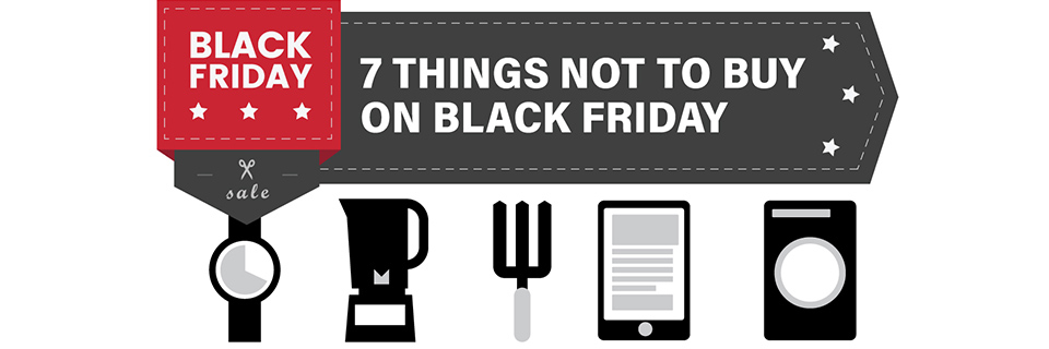 7 Things Not To Buy On Black Friday
