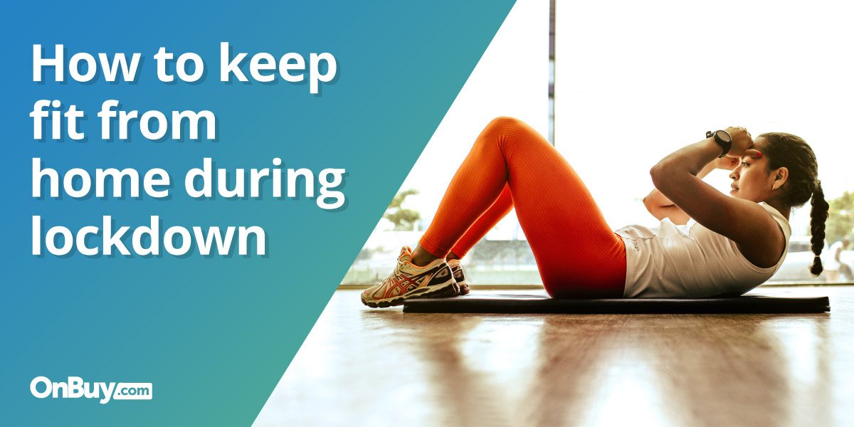 How To Keep Fit From Home During Lockdown