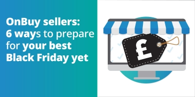 OnBuy Sellers: 6 Ways To Prepare For Your Best Black Friday Yet