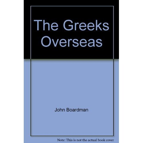 The Greeks Overseas: Their Early Colonies and Trade