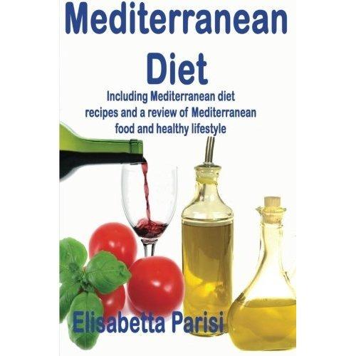 Mediterranean Diet: Including Mediterranean Diet Recipes