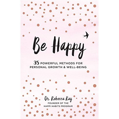 Be Happy: 35 Powerful Methods for Personal Growth & Well-Being