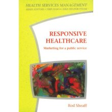 Responsive Healthcare: Marketing for a Public Service (Health Services Management Series)