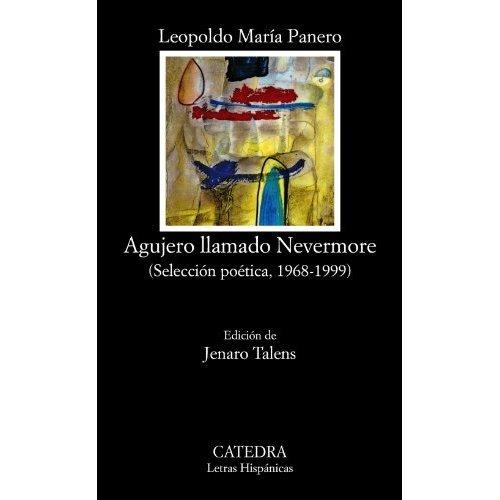 Agujero llamado nevermore / Hole called Nevermore: Seleccion Poetica, 1968-1999 / Selected Poetry, 1968-1999 (Letras Hispanicas / Hispanic Writings)
