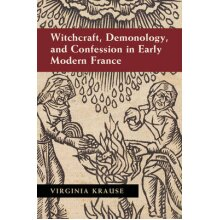 Witchcraft, Demonology, and Confession in Early Modern France - Used