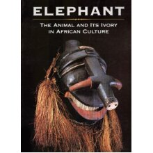 Elephant The Animal and Its Ivory in African Culture - Used